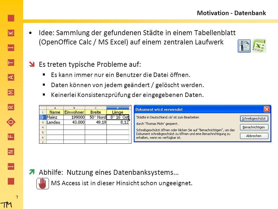 I N F O R M A T I K 7 Motivation - Datenbank Idee: Sammlung der gefundenen Städte in einem Tabellenblatt (OpenOffice Calc / MS Excel) auf einem zentra