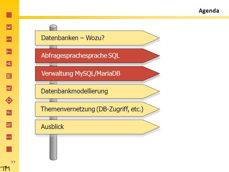 I N F O R M A T I K 77 Agenda Abfragesprachesprache SQL Verwaltung MySQL/MariaDB Datenbankmodellierung Themenvernetzung (DB-Zugriff, etc.) Ausblick Da