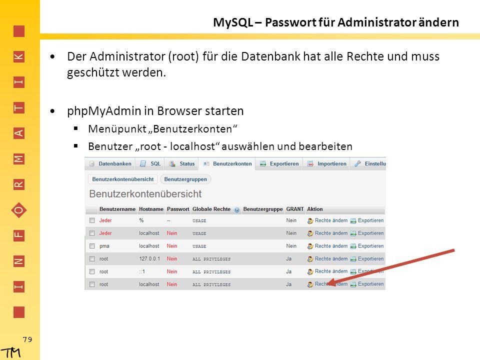 I N F O R M A T I K 79 MySQL – Passwort für Administrator ändern Der Administrator (root) für die Datenbank hat alle Rechte und muss geschützt werden.