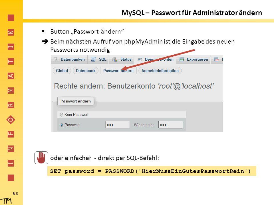 """I N F O R M A T I K 80 MySQL – Passwort für Administrator ändern  Button """"Passwort ändern""""  Beim nächsten Aufruf von phpMyAdmin ist die Eingabe des"""