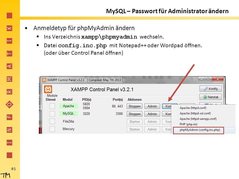 I N F O R M A T I K 81 MySQL – Passwort für Administrator ändern Anmeldetyp für phpMyAdmin ändern  Ins Verzeichnis xampp\phpmyadmin wechseln.  Datei