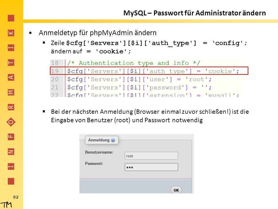 I N F O R M A T I K Anmeldetyp für phpMyAdmin ändern  Zeile $cfg['Servers'][$i]['auth_type'] = 'config'; ändern auf = 'cookie';  Bei der nächsten An