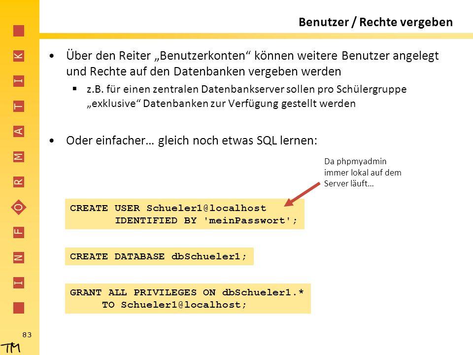 """I N F O R M A T I K 83 Benutzer / Rechte vergeben Über den Reiter """"Benutzerkonten"""" können weitere Benutzer angelegt und Rechte auf den Datenbanken ver"""