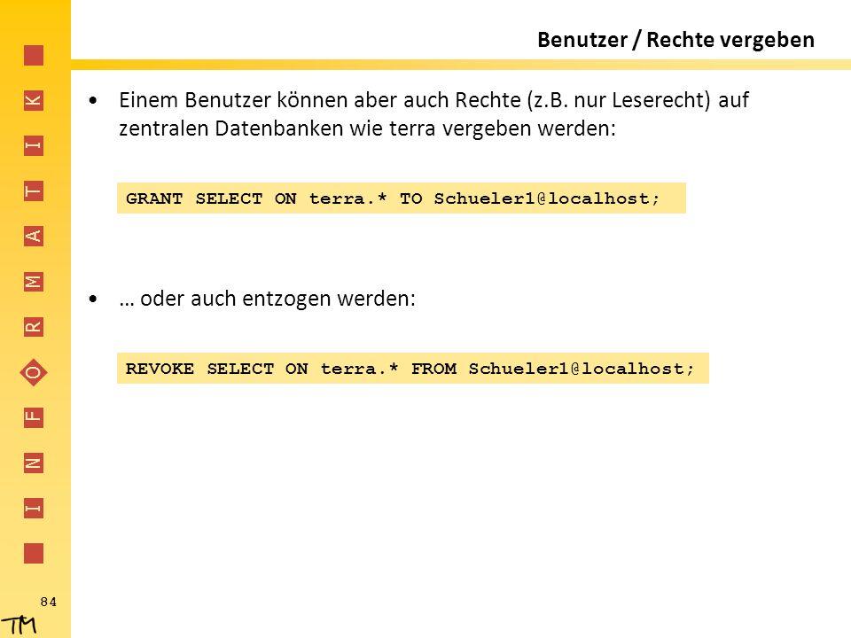 I N F O R M A T I K Benutzer / Rechte vergeben Einem Benutzer können aber auch Rechte (z.B. nur Leserecht) auf zentralen Datenbanken wie terra vergebe