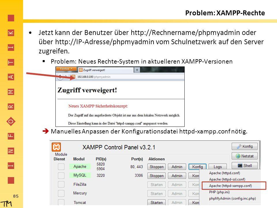 I N F O R M A T I K Problem: XAMPP-Rechte Jetzt kann der Benutzer über http://Rechnername/phpmyadmin oder über http://IP-Adresse/phpmyadmin vom Schuln
