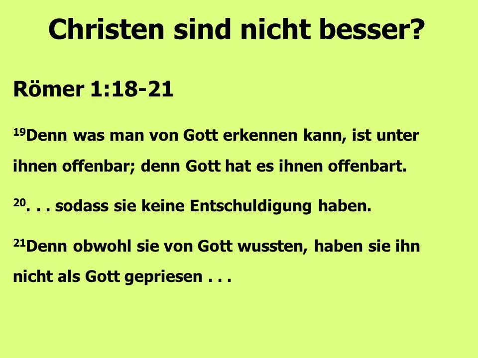 19 Denn was man von Gott erkennen kann, ist unter ihnen offenbar; denn Gott hat es ihnen offenbart. 20... sodass sie keine Entschuldigung haben. 21 De