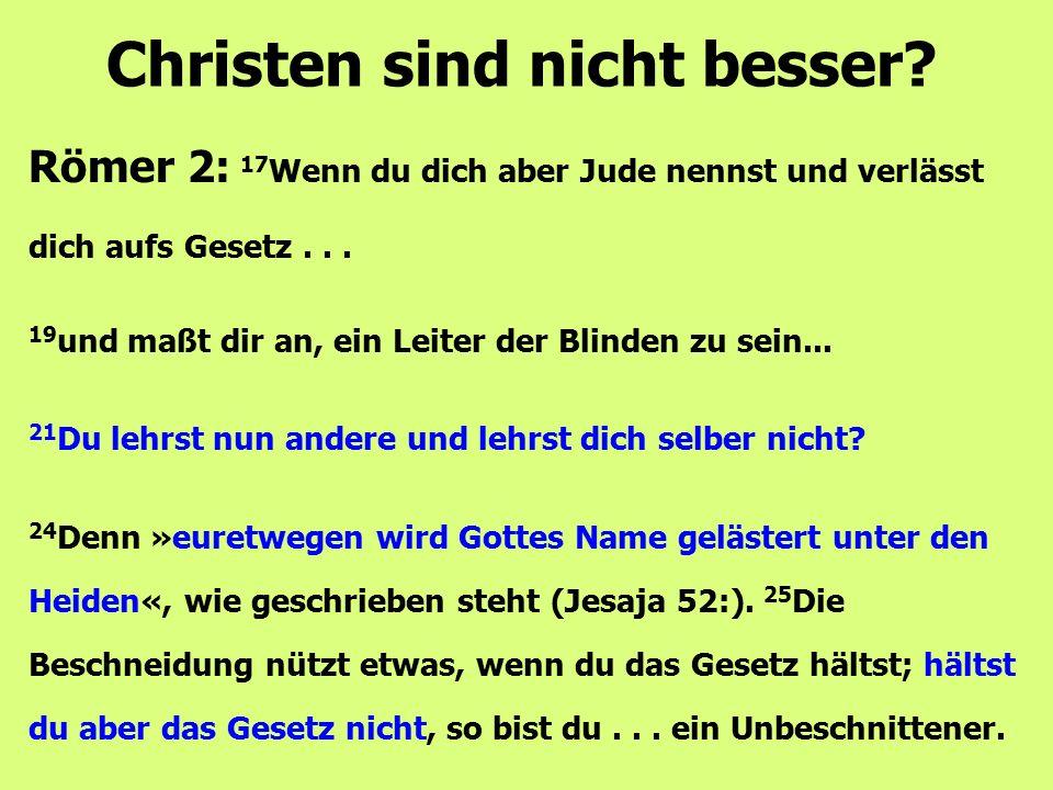 Römer 2: 17 Wenn du dich aber Jude nennst und verlässt dich aufs Gesetz... Christen sind nicht besser? 19 und maßt dir an, ein Leiter der Blinden zu s
