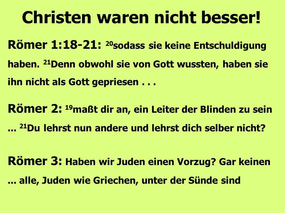 Römer 1:18-21: 20 sodass sie keine Entschuldigung haben. 21 Denn obwohl sie von Gott wussten, haben sie ihn nicht als Gott gepriesen... Christen waren
