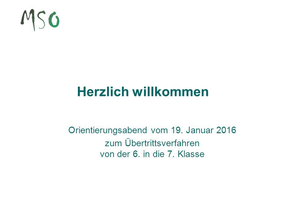 Herzlich willkommen Orientierungsabend vom 19. Januar 2016 zum Übertrittsverfahren von der 6. in die 7. Klasse