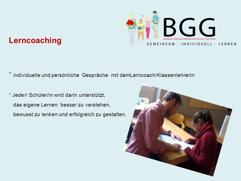 Lerncoaching ° individuelle und persönliche Gespräche mit demLerncoach/KlassenlehrerIn ° Jede/r Schüler/in wird darin unterstützt, das eigene Lernen besser zu verstehen, bewusst zu lenken und erfolgreich zu gestalten.