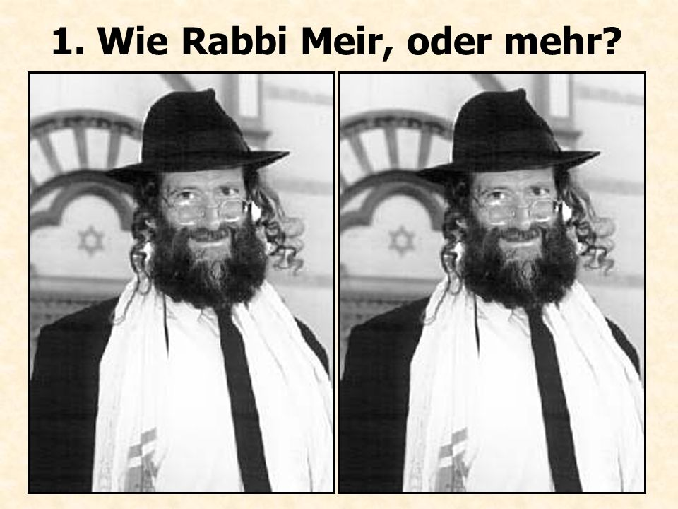 1. Wie Rabbi Meir, oder mehr?