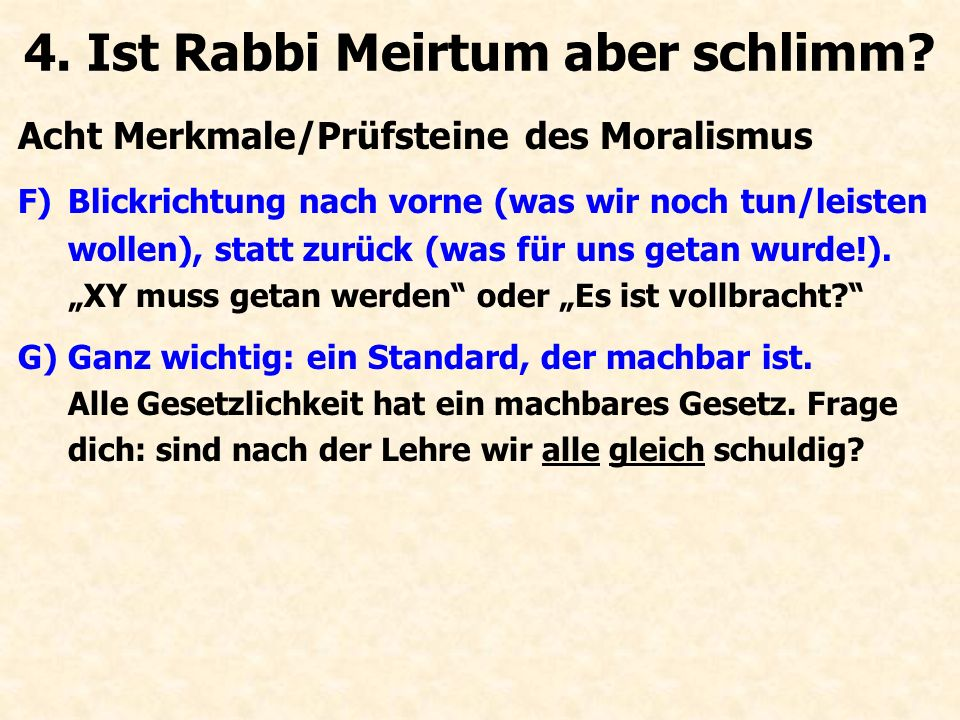 """Acht Merkmale/Prüfsteine des Moralismus F)Blickrichtung nach vorne (was wir noch tun/leisten wollen), statt zurück (was für uns getan wurde!). """"XY mus"""