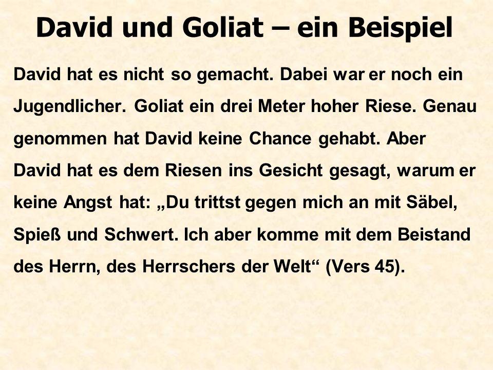 David und Goliat – ein Beispiel Können wir das denn auch so einfach tun?...