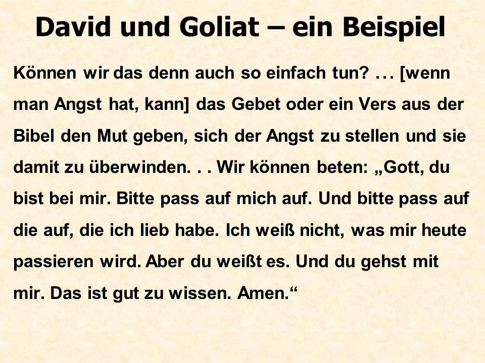 """David und Goliat – ein Beispiel Fazit/Anwendung: Da können wir so, wie es David getan hat [sich der Angst stellen und sie damit überwinden], in dem festen Vertrauen auf die Sache zugehen: """"Ich komme mit dem Beistand des Herrn!"""