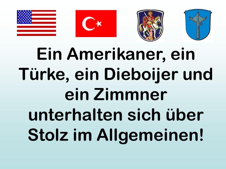 Ein Amerikaner, ein Türke, ein Dieboijer und ein Zimmner unterhalten sich über Stolz im Allgemeinen!