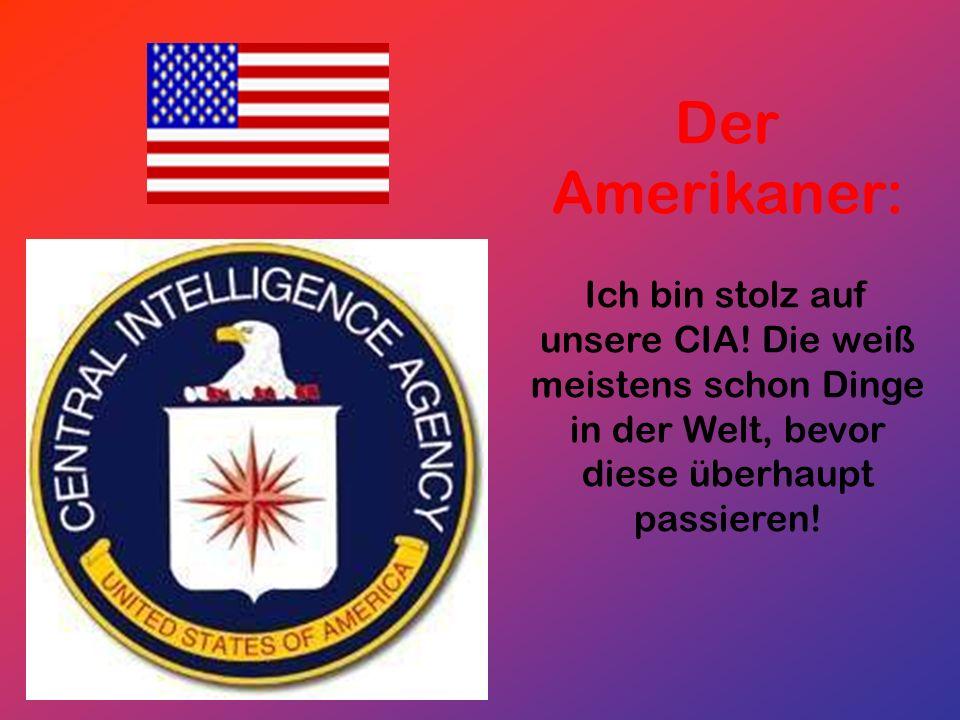 Der Amerikaner: Ich bin stolz auf unsere CIA.