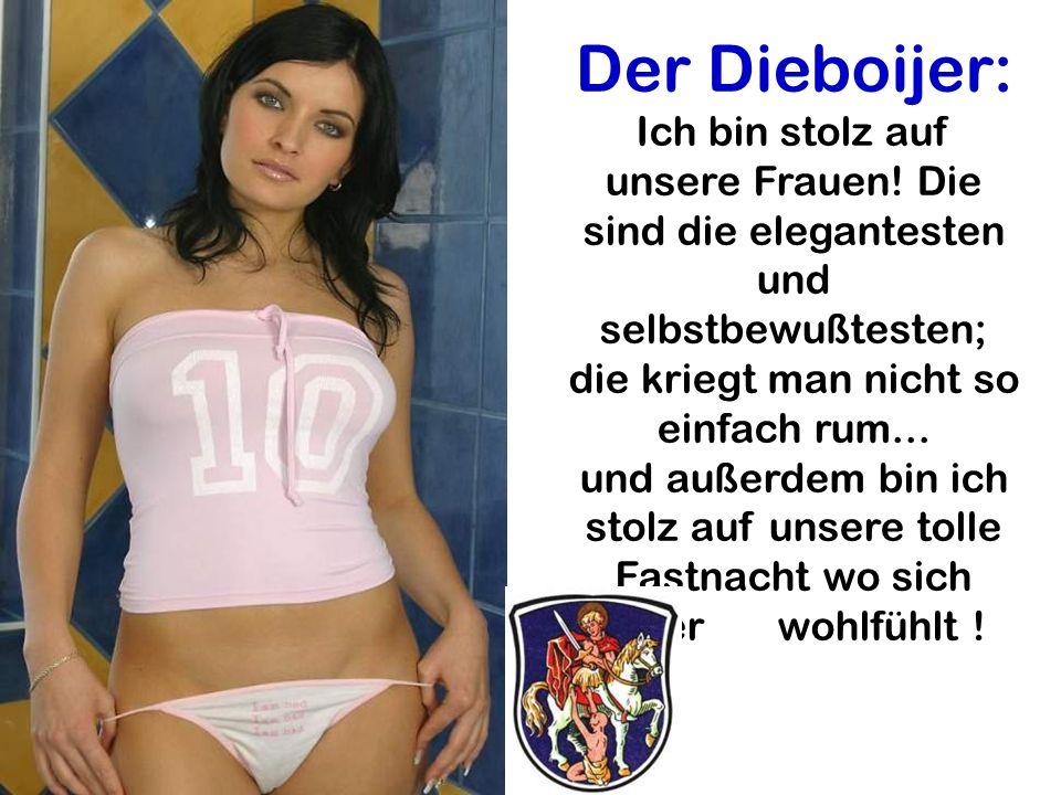 Der Dieboijer: Ich bin stolz auf unsere Frauen! Die sind die elegantesten und selbstbewußtesten; die kriegt man nicht so einfach rum... und außerdem b