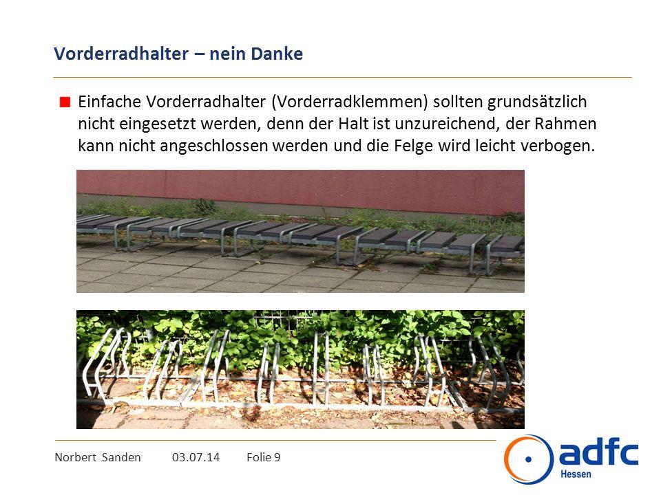 Norbert Sanden 03.07.14 Folie 9 Vorderradhalter – nein Danke Einfache Vorderradhalter (Vorderradklemmen) sollten grundsätzlich nicht eingesetzt werden