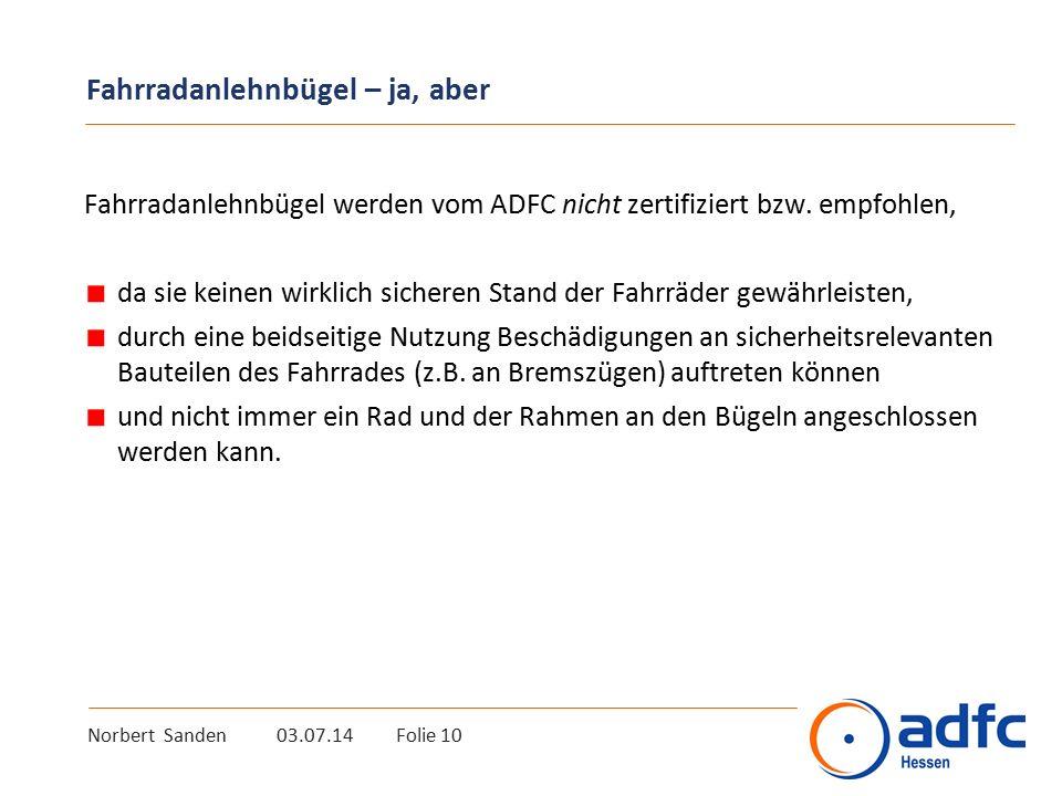 Norbert Sanden 03.07.14 Folie 10 Fahrradanlehnbügel – ja, aber Fahrradanlehnbügel werden vom ADFC nicht zertifiziert bzw. empfohlen, da sie keinen wir