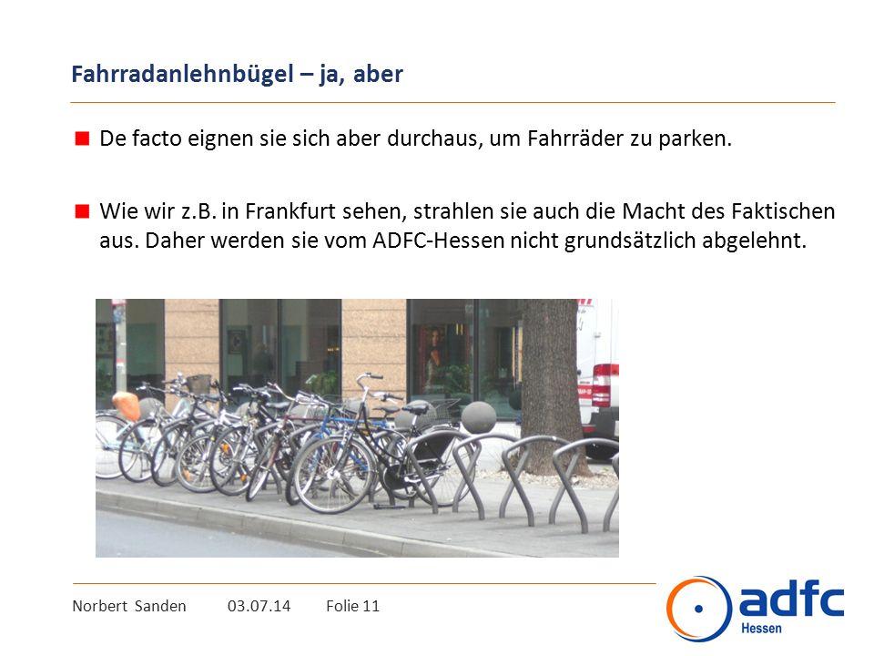 Norbert Sanden 03.07.14 Folie 11 Fahrradanlehnbügel – ja, aber De facto eignen sie sich aber durchaus, um Fahrräder zu parken. Wie wir z.B. in Frankfu