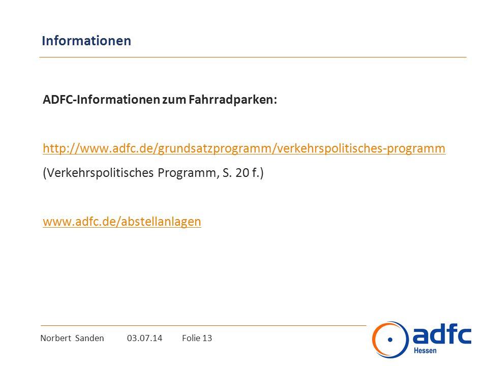 Norbert Sanden 03.07.14 Folie 13 Informationen ADFC-Informationen zum Fahrradparken: http://www.adfc.de/grundsatzprogramm/verkehrspolitisches-programm