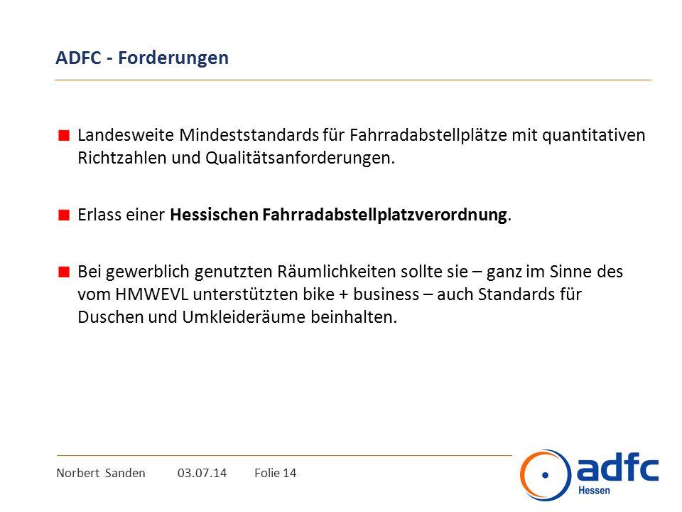 Norbert Sanden 03.07.14 Folie 14 ADFC - Forderungen Landesweite Mindeststandards für Fahrradabstellplätze mit quantitativen Richtzahlen und Qualitätsanforderungen.