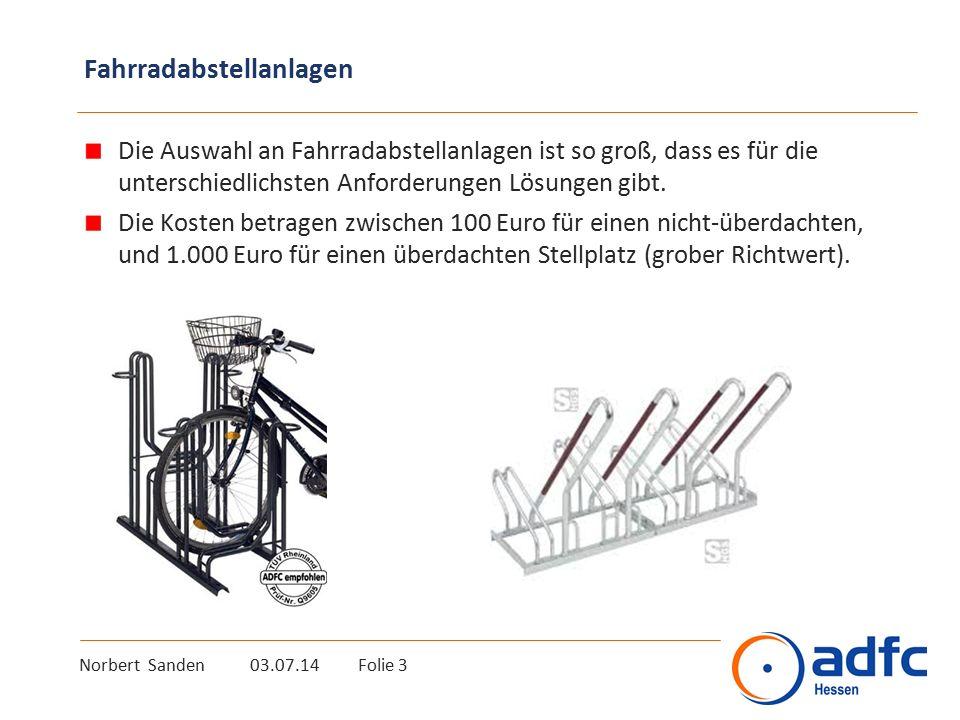 Norbert Sanden 03.07.14 Folie 3 Fahrradabstellanlagen Die Auswahl an Fahrradabstellanlagen ist so groß, dass es für die unterschiedlichsten Anforderun