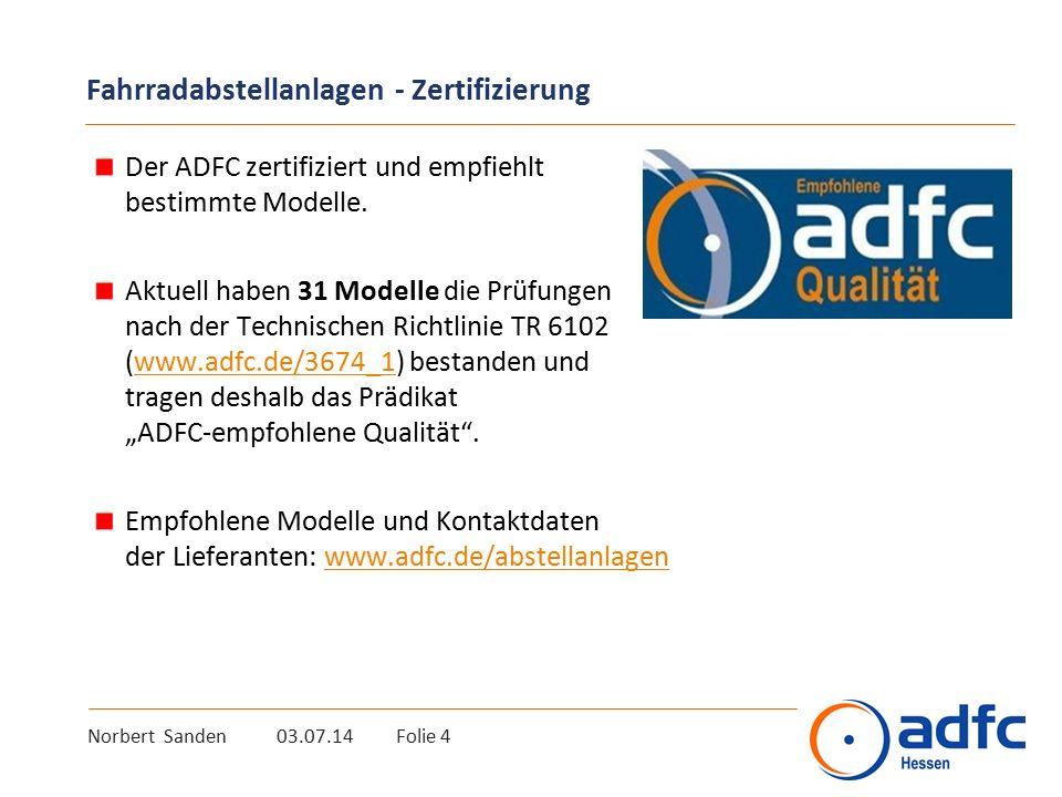 Norbert Sanden 03.07.14 Folie 4 Fahrradabstellanlagen - Zertifizierung Der ADFC zertifiziert und empfiehlt bestimmte Modelle. Aktuell haben 31 Modelle