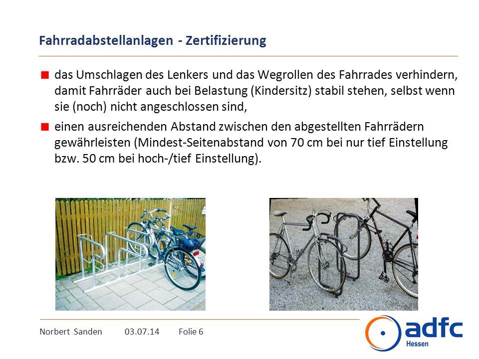 Norbert Sanden 03.07.14 Folie 6 Fahrradabstellanlagen - Zertifizierung das Umschlagen des Lenkers und das Wegrollen des Fahrrades verhindern, damit Fa