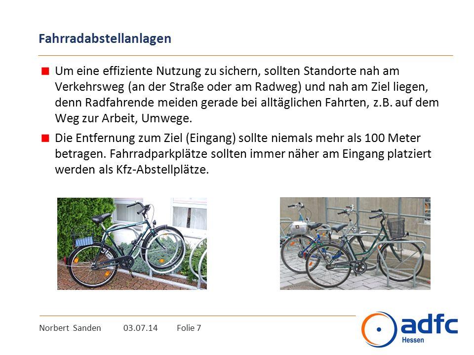 Norbert Sanden 03.07.14 Folie 7 Fahrradabstellanlagen Um eine effiziente Nutzung zu sichern, sollten Standorte nah am Verkehrsweg (an der Straße oder