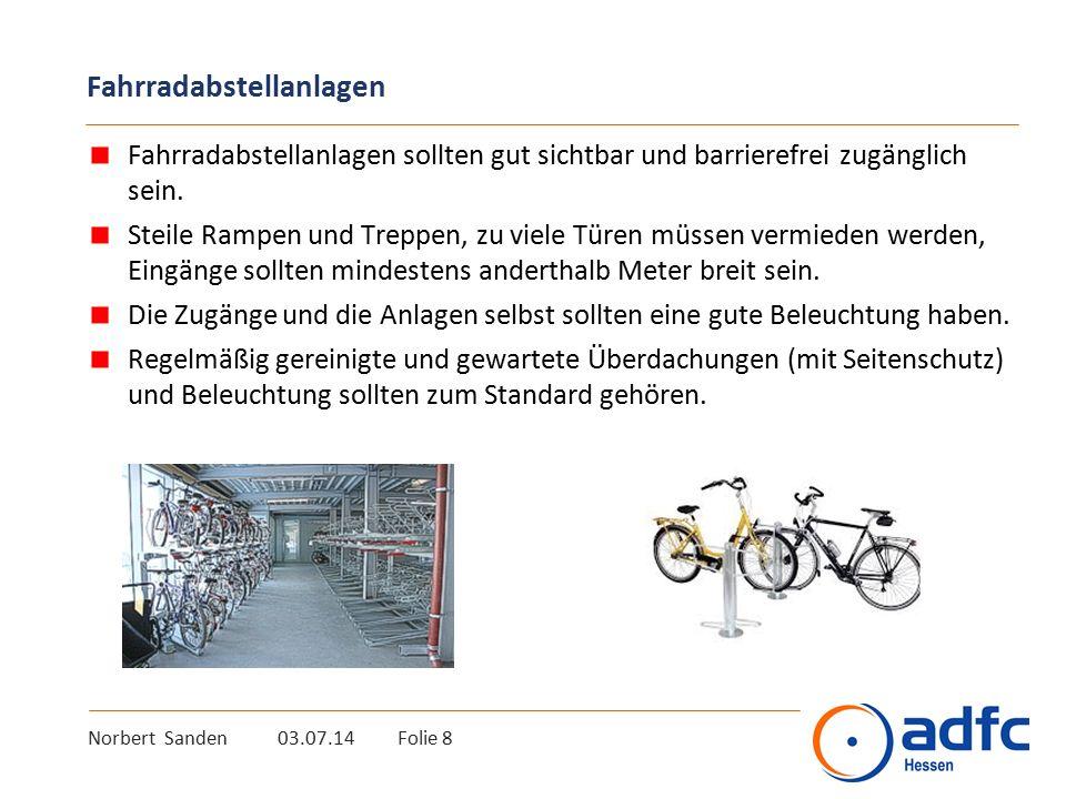 Norbert Sanden 03.07.14 Folie 8 Fahrradabstellanlagen Fahrradabstellanlagen sollten gut sichtbar und barrierefrei zugänglich sein. Steile Rampen und T