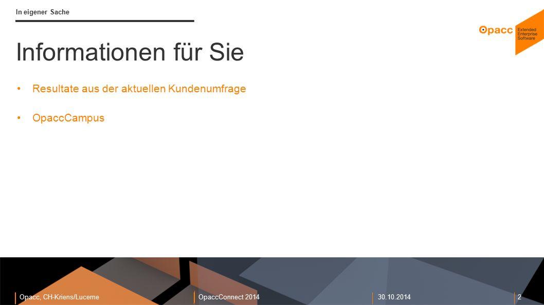 Opacc, CH-Kriens/LucerneOpaccConnect 201430.10.2014 2 In eigener Sache Informationen für Sie Resultate aus der aktuellen Kundenumfrage OpaccCampus