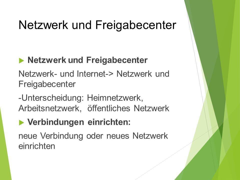 Netzwerk und Freigabecenter  Netzwerk und Freigabecenter Netzwerk- und Internet-> Netzwerk und Freigabecenter -Unterscheidung: Heimnetzwerk, Arbeitsnetzwerk, öffentliches Netzwerk  Verbindungen einrichten: neue Verbindung oder neues Netzwerk einrichten