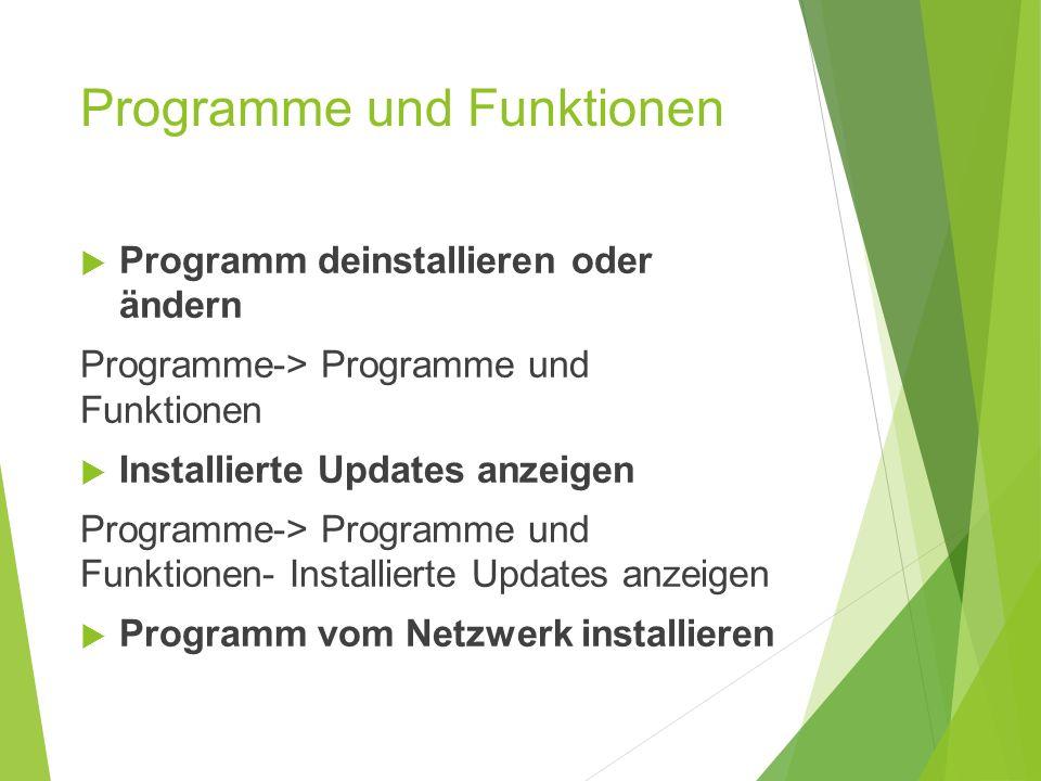 Programme und Funktionen  Programm deinstallieren oder ändern Programme-> Programme und Funktionen  Installierte Updates anzeigen Programme-> Programme und Funktionen- Installierte Updates anzeigen  Programm vom Netzwerk installieren