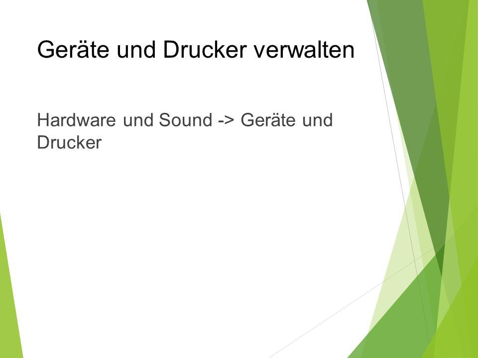 Geräte und Drucker verwalten Hardware und Sound -> Geräte und Drucker