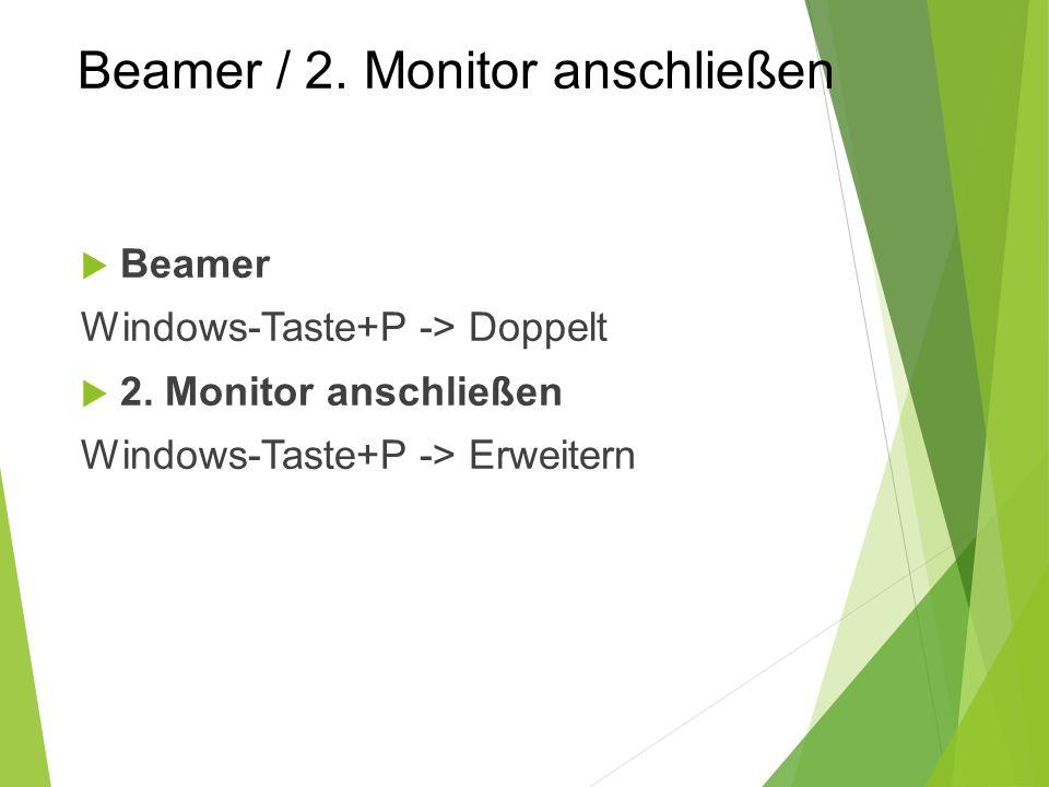 Beamer / 2. Monitor anschließen  Beamer Windows-Taste+P -> Doppelt  2.