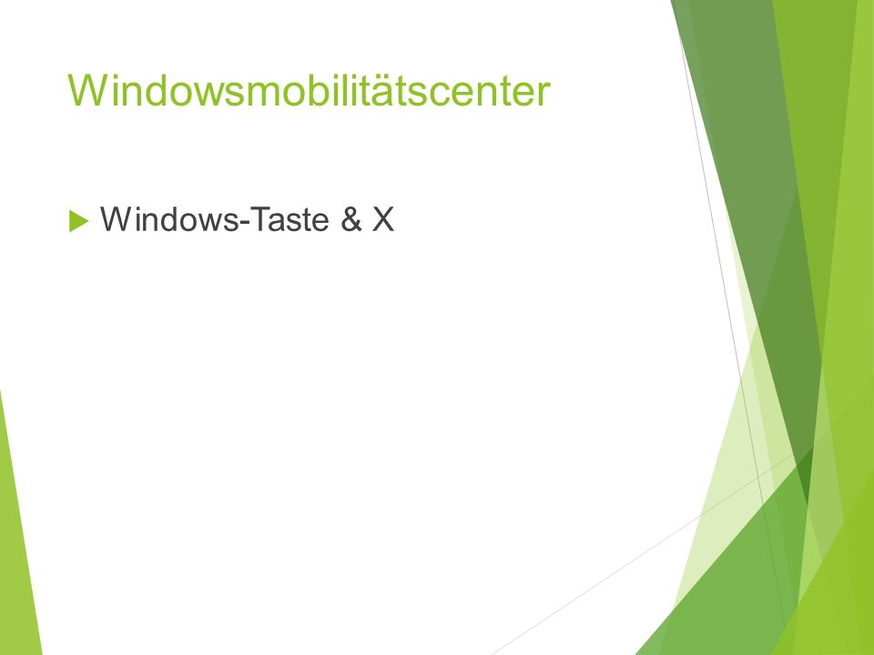Windowsmobilitätscenter  Windows-Taste & X