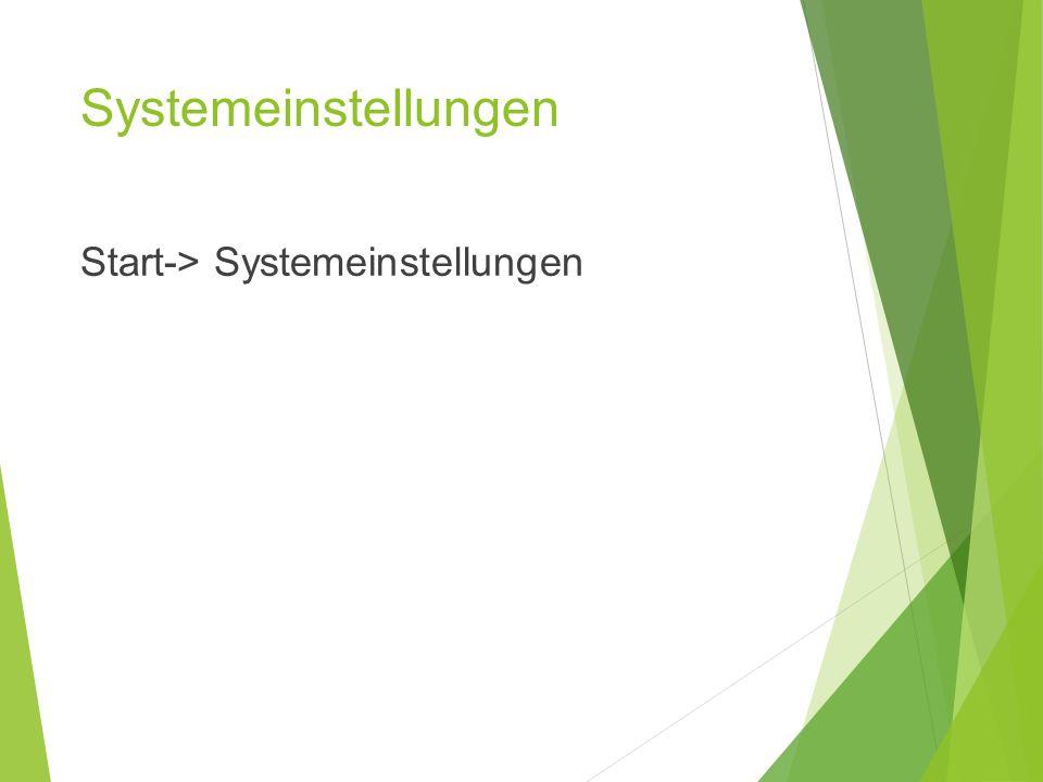 Systemeinstellungen Start-> Systemeinstellungen