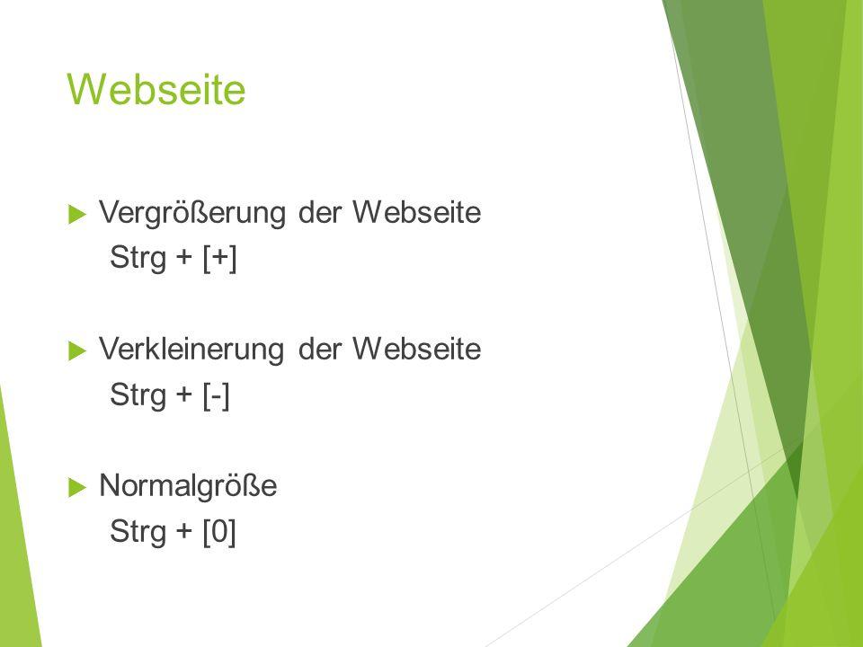 Webseite  Vergrößerung der Webseite Strg + [+]  Verkleinerung der Webseite Strg + [-]  Normalgröße Strg + [0]