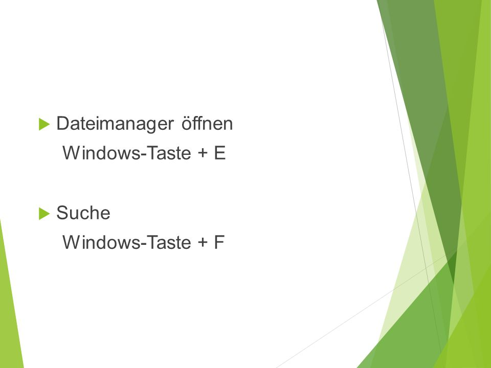  Dateimanager öffnen Windows-Taste + E  Suche Windows-Taste + F