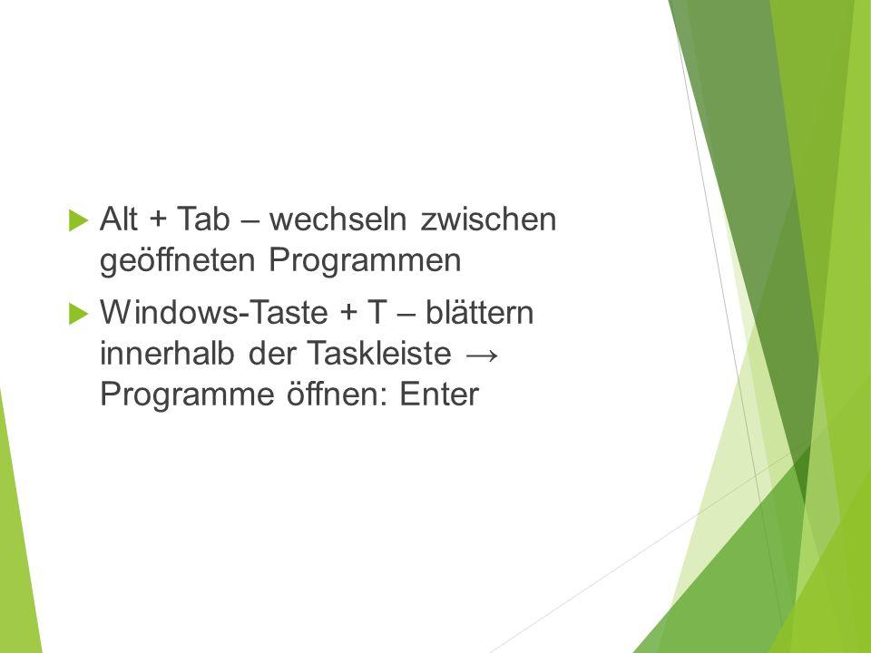  Alt + Tab – wechseln zwischen geöffneten Programmen  Windows-Taste + T – blättern innerhalb der Taskleiste → Programme öffnen: Enter