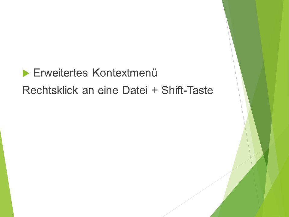  Erweitertes Kontextmenü Rechtsklick an eine Datei + Shift-Taste