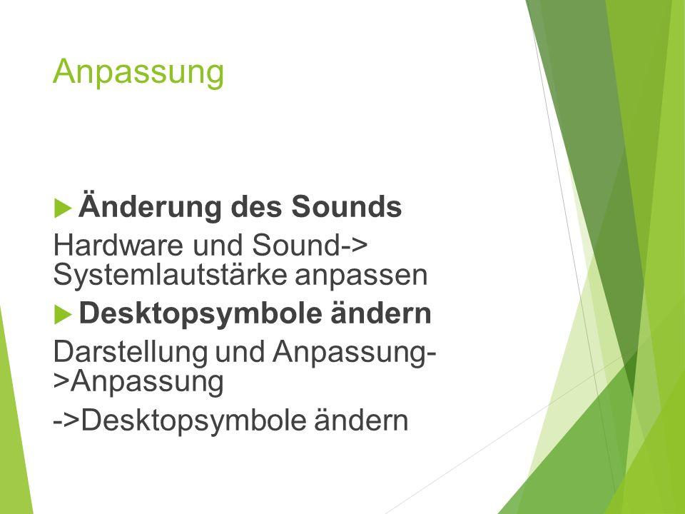 Anpassung  Änderung des Sounds Hardware und Sound-> Systemlautstärke anpassen  Desktopsymbole ändern Darstellung und Anpassung- >Anpassung ->Desktopsymbole ändern