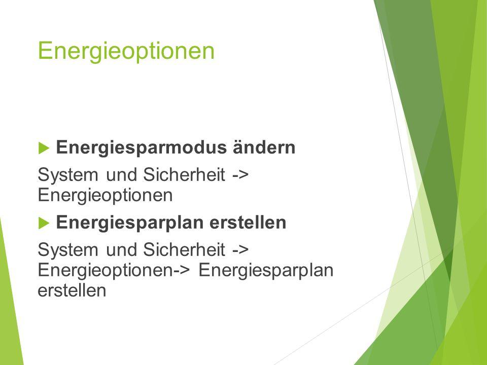 Energieoptionen  Energiesparmodus ändern System und Sicherheit -> Energieoptionen  Energiesparplan erstellen System und Sicherheit -> Energieoptionen-> Energiesparplan erstellen
