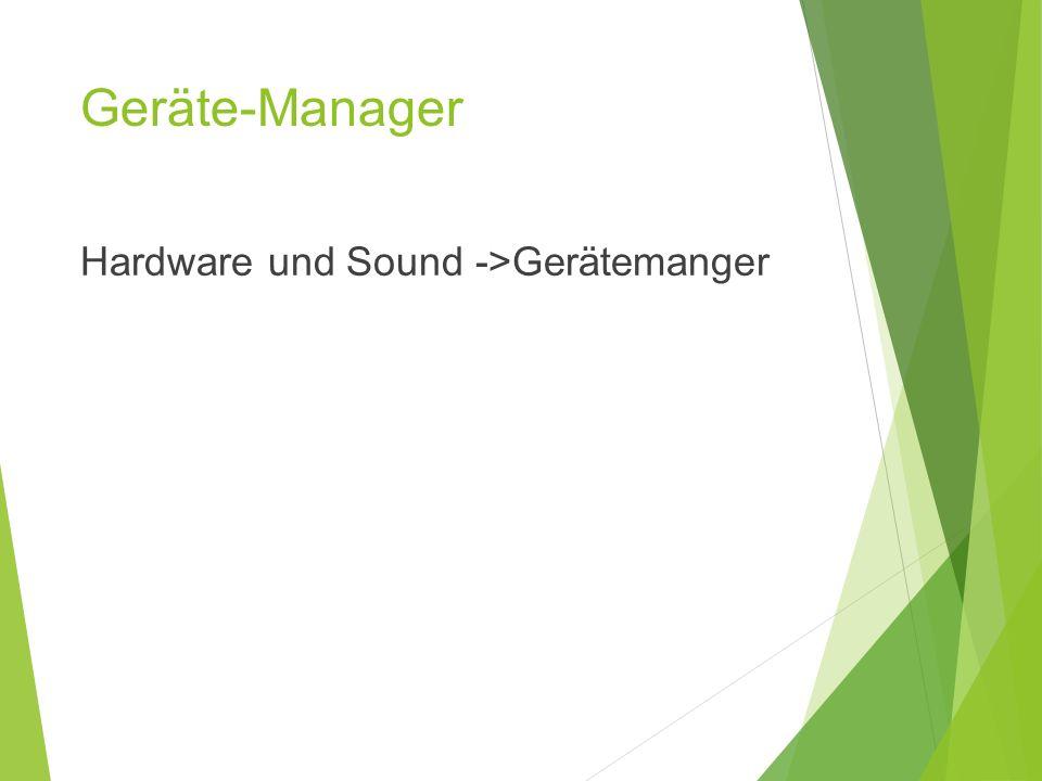 Geräte-Manager Hardware und Sound ->Gerätemanger