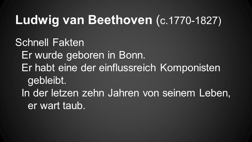 Ludwig van Beethoven ( c.1770-1827) Schnell Fakten Er wurde geboren in Bonn.