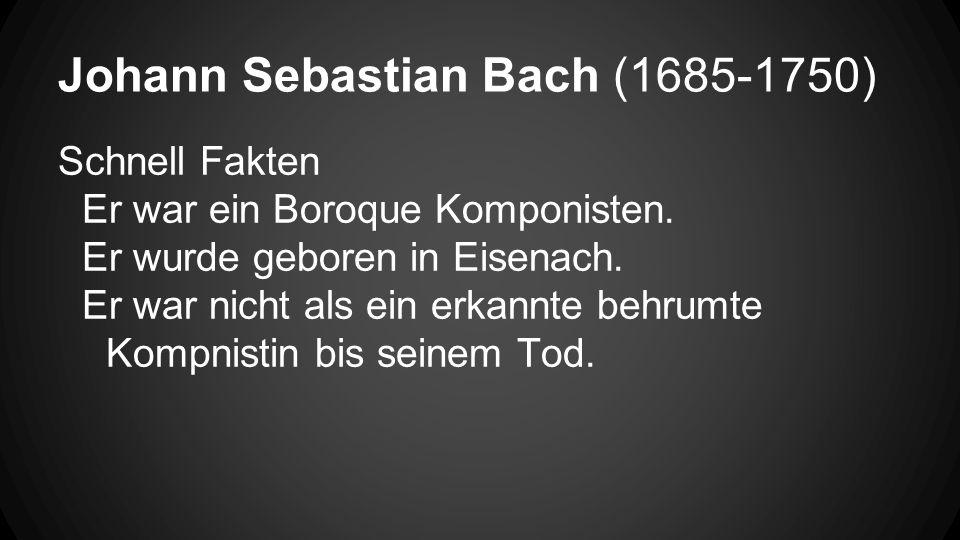 Johann Sebastian Bach (1685-1750) Schnell Fakten Er war ein Boroque Komponisten.