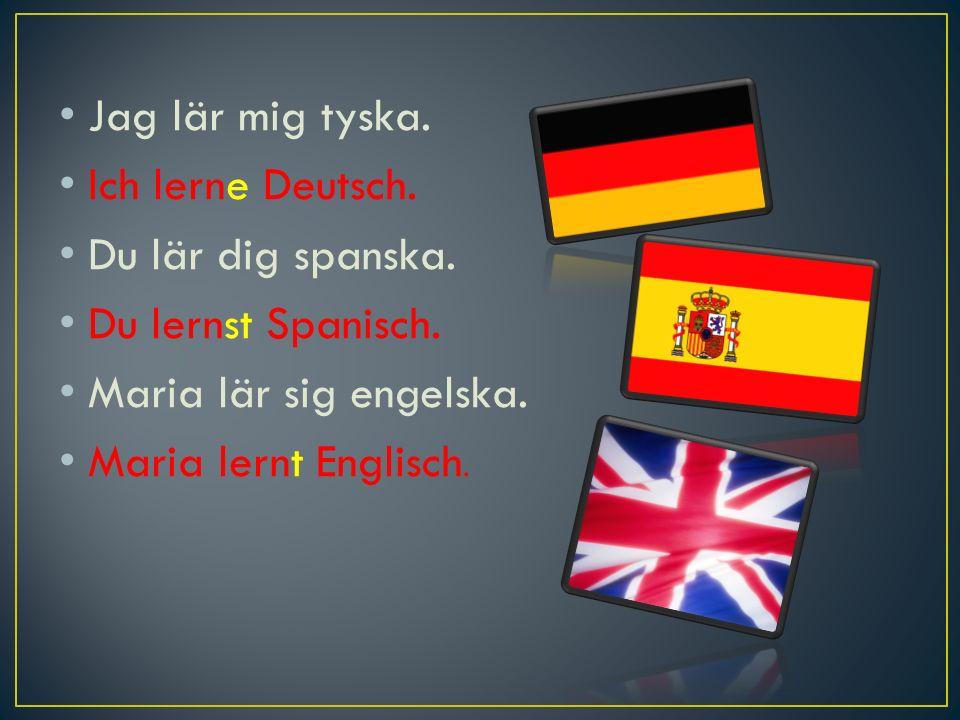 Jag lär mig tyska. Ich lerne Deutsch. Du lär dig spanska.