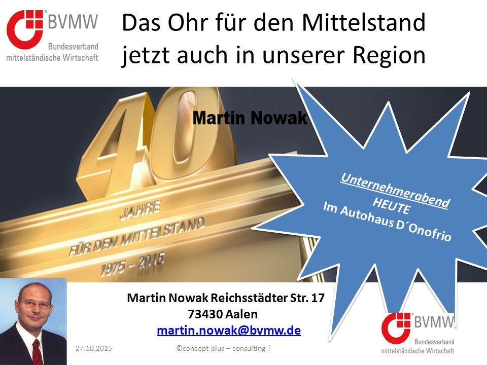 Das Ohr für den Mittelstand jetzt auch in unserer Region Martin Nowak Reichsstädter Str. 17 73430 Aalen martin.nowak@bvmw.de Unternehmerabend HEUTE Im