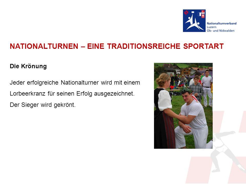 NATIONALTURNEN – EINE TRADITIONSREICHE SPORTART Die Krönung Jeder erfolgreiche Nationalturner wird mit einem Lorbeerkranz für seinen Erfolg ausgezeichnet.